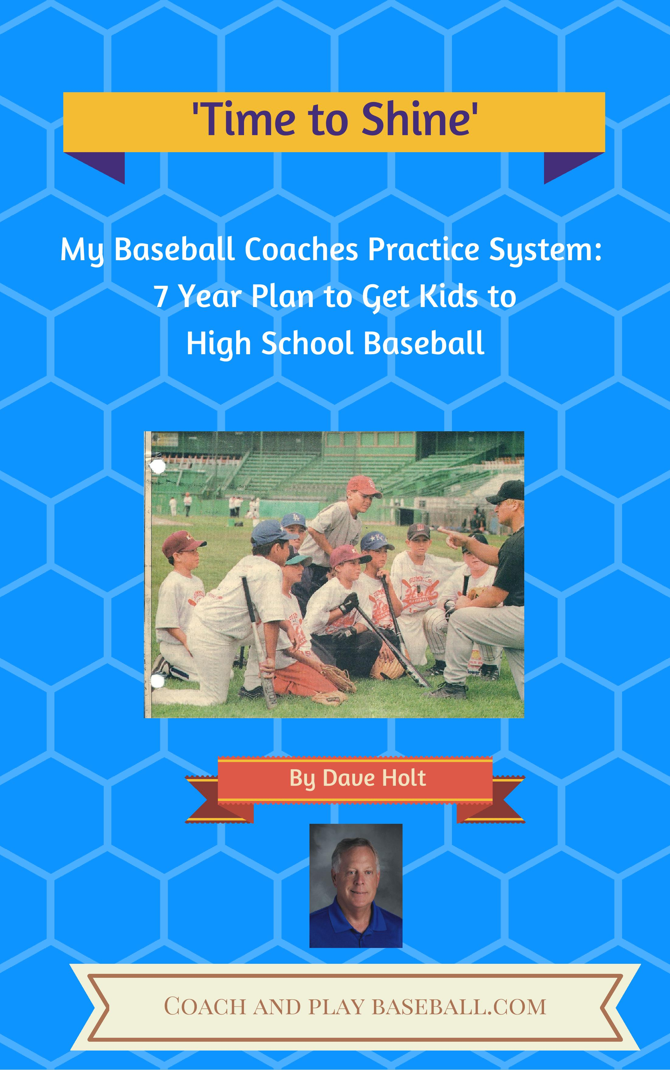 'Time to Shine' Baseball Coaches system to develop your players using my One tool to do it.